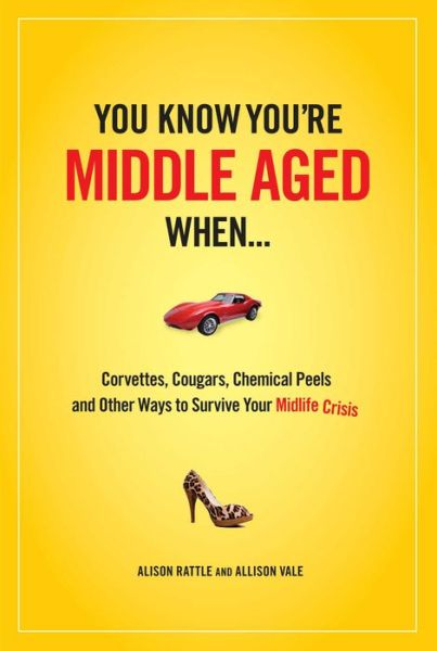 You Know You're Middle Aged When... - Alison Rattle & Allison Vale