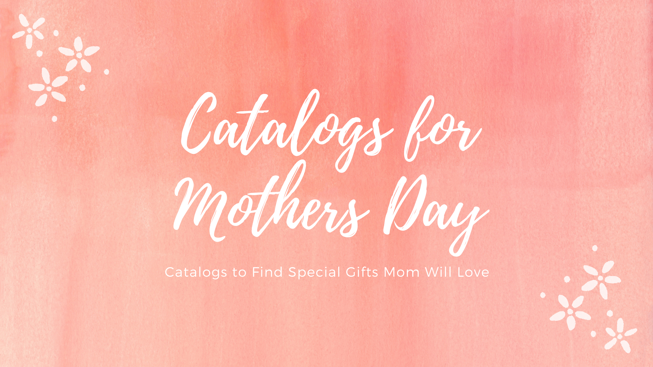 10 Mothers Day Gift Catalogs: Find Unusual and Special Gifts Mom Will Love at Catalogs.com